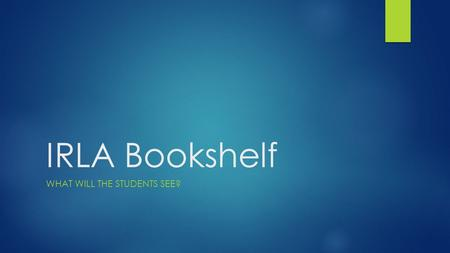 "IRLA Bookshelf WHAT WILL THE STUDENTS SEE?. Go to: www.schoolpace.com/bookshelf if you are using a computer or mobile device. Or Search for ""American."