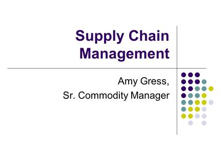 Supply Chain Management Amy Gress, Sr. Commodity Manager.
