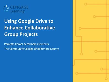 Using Google Drive to Enhance Collaborative Group Projects Paulette Comet & Michele Clements The Community College of Baltimore County.