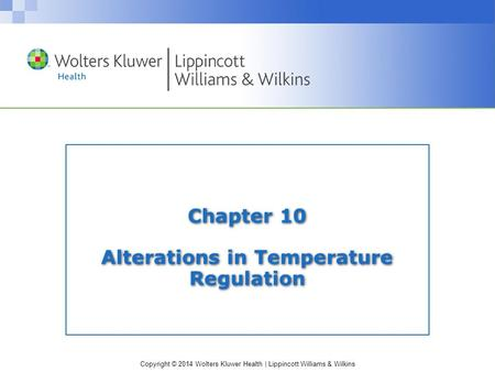 Copyright © 2014 Wolters Kluwer Health | Lippincott Williams & Wilkins Chapter 10 Alterations in Temperature Regulation.