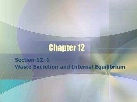 Chapter 12 Section 12. 1 Waste Excretion and Internal Equilibrium.