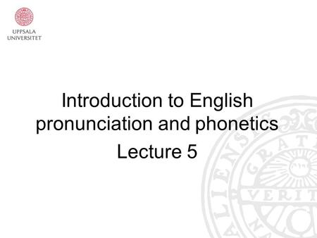 Introduction to English pronunciation and phonetics Lecture 5.