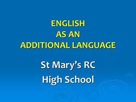 ENGLISH AS AN ADDITIONAL LANGUAGE St Mary's RC High School.