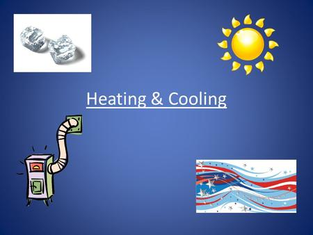 Heating & Cooling. Introduction to Heating & Cooling.