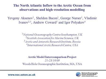 The North Atlantic Inflow to the Arctic Ocean from observations and high ‐ resolution modelling Yevgeny Aksenov 1, Sheldon Bacon 1, George Nurser 1, Vladimir.