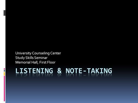 University Counseling Center Study Skills Seminar Memorial Hall, First Floor.