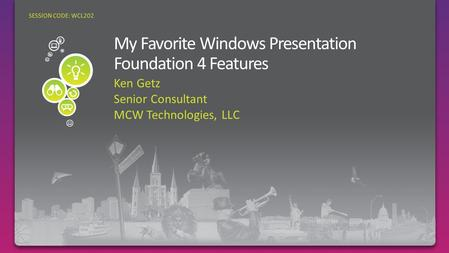 Ken Getz Senior Consultant MCW Technologies, LLC SESSION CODE: WCL202.
