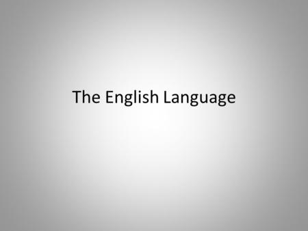 The English Language. General information First language : 309-400 million (on the third place after Mandarin and Spanish) Second language : 199 million.