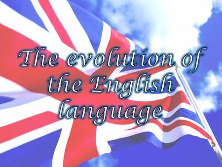 Introduction There are three phases in the evolution of the English language : Old English (450 - 1150), Middle English (1150 - 1500) and Modern English.