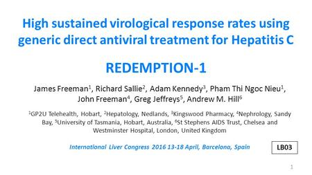 High sustained virological response rates using generic direct antiviral treatment for Hepatitis C REDEMPTION-1 James Freeman 1, Richard Sallie 2, Adam.