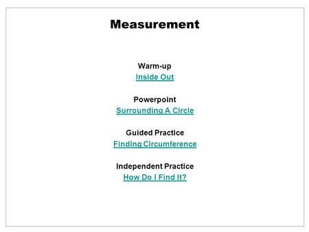 Warm-up Inside Out Powerpoint Surrounding A Circle Guided Practice Finding Circumference Independent Practice How Do I Find It? Measurement.