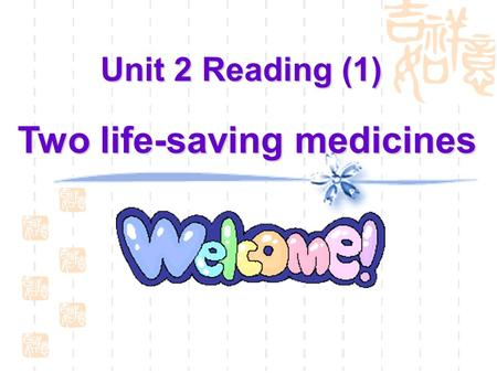 Unit 2 Reading (1) Unit 2 Reading (1) Two life-saving medicines.