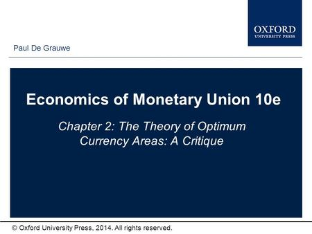 Type author names here © Oxford University Press, 2014. All rights reserved. Economics of Monetary Union 10e Chapter 2: The Theory of Optimum Currency.