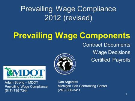 1 Prevailing Wage Compliance 2012 (revised) Prevailing Wage Components Contract Documents Wage Decisions Certified Payrolls Adam Strong – MDOT Prevailing.