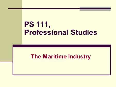 PS 111, Professional Studies The Maritime Industry.