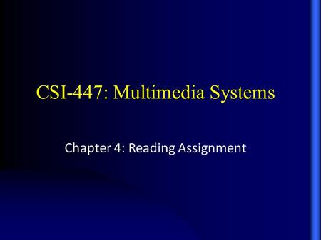 CSI-447: Multimedia Systems Chapter 4: Reading Assignment.
