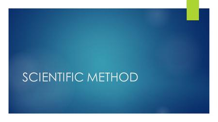 SCIENTIFIC METHOD. WHAT IS SCIENCE?  IT IS A METHOD OF STUDYING THE NATURAL WORLD.