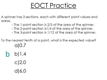 EOCT Practice A spinner has 3 sections, each with different point values and areas. - The 1-point section is 2/3 of the area of the spinner. - The 2-point.