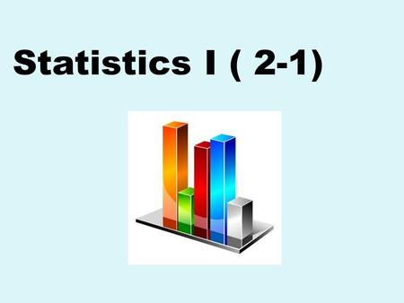 "Statistics I ( 2-1). What is Data? Consist of information coming from observations, counts, measurements, or responses. ""People who eat three daily."
