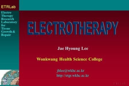 Jae Hyoung Lee Wonkwang Health Science College  Electro Therapy Research Laboratory for Tissue Growth & Repair ETRLab.