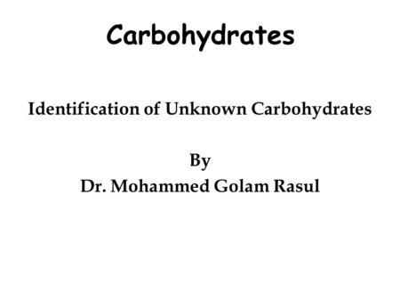 Identification of Unknown Carbohydrates By Dr. Mohammed Golam Rasul