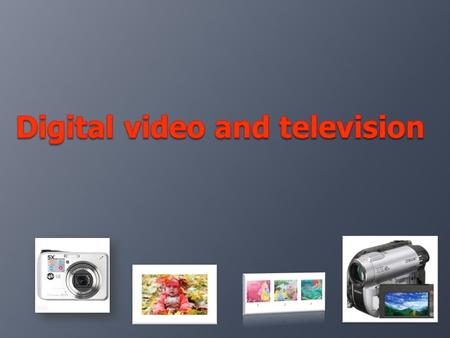 2 к DV- порту Digital video  Digital video cameras allow you to shoot movies in digital format directly.  Digital video is a sequence of frames with.