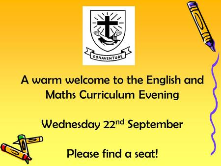 A warm welcome to the English and Maths Curriculum Evening Wednesday 22 nd September Please find a seat!