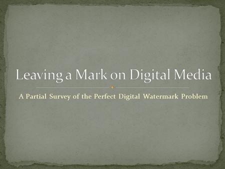 A Partial Survey of the Perfect Digital Watermark Problem.