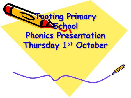 Tooting Primary School Phonics Presentation Thursday 1 st October Tooting Primary School Phonics Presentation Thursday 1 st October.