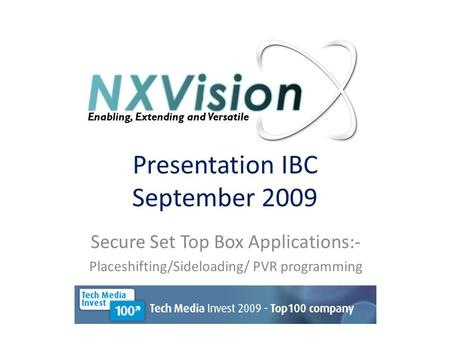 Presentation IBC September 2009 Secure Set Top Box Applications:- Placeshifting/Sideloading/ PVR programming.