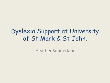 Dyslexia Support at University of St Mark & St John. Heather Sunderland.
