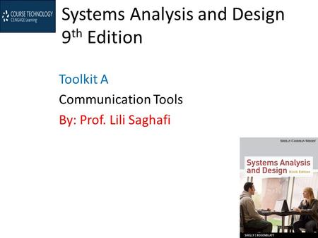 Systems Analysis and Design 9 th Edition Toolkit A Communication Tools By: Prof. Lili Saghafi.