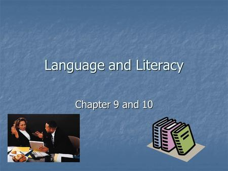 Language and Literacy Chapter 9 and 10. Language System of communication used by humans System of communication used by humans Chapter 9.
