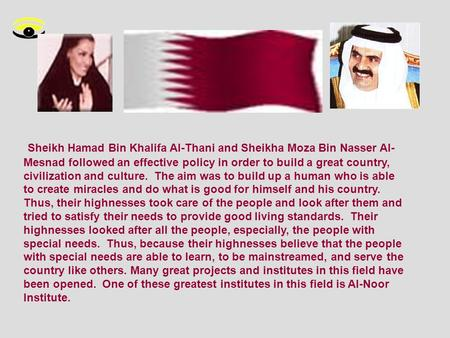 Sheikh Hamad Bin Khalifa Al-Thani and Sheikha Moza Bin Nasser Al- Mesnad followed an effective policy in order to build a great country, civilization.