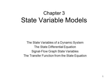 1 Chapter 3 State Variable Models The State Variables of a Dynamic System The State Differential Equation Signal-Flow Graph State Variables The Transfer.