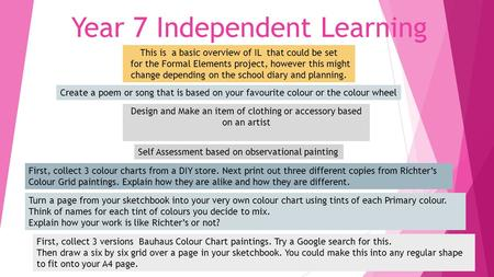 Year 7 Independent Learning This is a basic overview of IL that could be set for the Formal Elements project, however this might change depending on the.