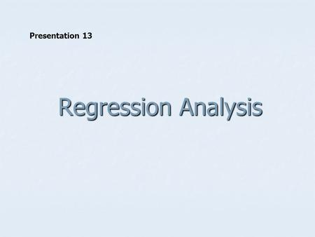 Regression Analysis Presentation 13. Regression In Chapter 15, we looked at associations between two categorical variables. We will now focus on relationships.