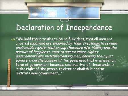 "Declaration of Independence / ""We hold these truths to be self-evident, that all men are created equal and are endowed by their Creator with certain unalienable."