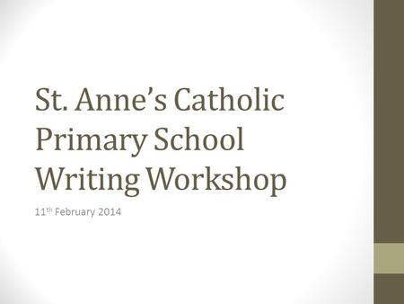 St. Anne's Catholic Primary School Writing Workshop 11 th February 2014.