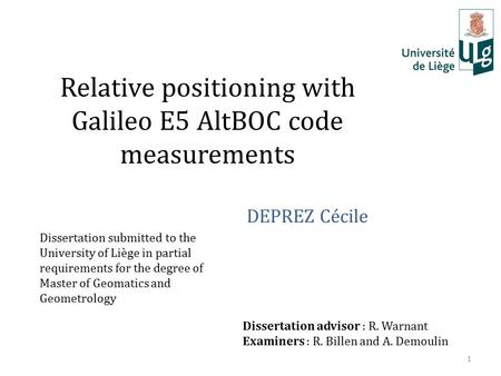 Relative positioning with Galileo E5 AltBOC code measurements DEPREZ Cécile Dissertation submitted to the University of Liège in partial requirements for.
