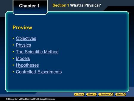 © Houghton Mifflin Harcourt Publishing Company Section 1 What Is Physics? Preview Objectives Physics The Scientific Method Models Hypotheses Controlled.