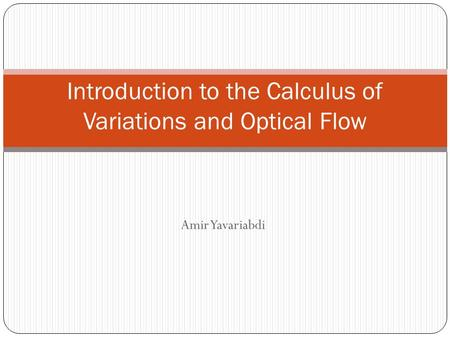 Amir Yavariabdi Introduction to the Calculus of Variations and Optical Flow.