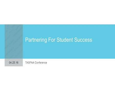 Partnering For Student Success 04.25.16 TASFAA Conference.