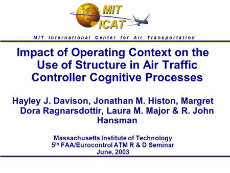 M I T I n t e r n a t i o n a l C e n t e r f o r A i r T r a n s p o r t a t i o n Impact of Operating Context on the Use of Structure in Air Traffic.