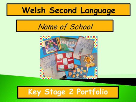 Key Stage 2 Portfolio. Llafaredd / Oracy Darllen / Reading Ysgrifennu / Writing Welsh Second Language.