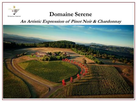 Domaine Serene An Artistic Expression of Pinot Noir & Chardonnay.