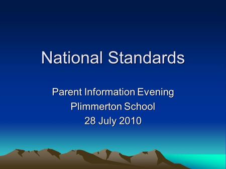 National Standards Parent Information Evening Plimmerton School 28 July 2010.
