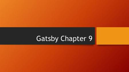Gatsby Chapter 9. Do Now: Take out Chapter 9 Questions Today: Review Chapter 9 and Color Symbols HW: Quote portion of handout.