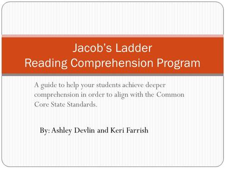 A guide to help your students achieve deeper comprehension in order to align with the Common Core State Standards. Jacob's Ladder Reading Comprehension.