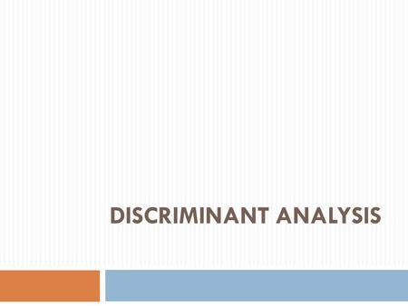 DISCRIMINANT ANALYSIS. Discriminant Analysis  Discriminant analysis builds a predictive model for group membership. The model is composed of a discriminant.